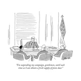 """I'm suspending my campaign, gentlemen, until such time as I can obtain a ..."" - New Yorker Cartoon Premium Giclee Print by Jack Ziegler"