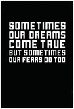 Sometimes Dreams & Fears Come True Posters