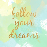 Follow Your Dreams (gold foil) Prints by Alison Jerry