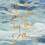 Life is Simple By the Sea (gold foil) Print by Kathy Mansfield