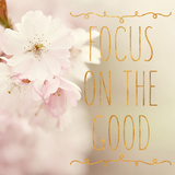 Focus on the Good (gold foil Poster by Sarah Gardner