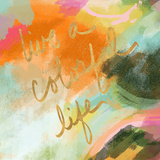 Live a Colorful Life (gold foil) Poster by Alison Jerry