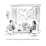 """""""I see by your résumé that you've got a big problem with formatting."""" - New Yorker Cartoon Premium Giclee Print by David Sipress"""