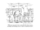 """When you say you're close to your parents, do you mean birthday-and-holid"" - New Yorker Cartoon Premium Giclee Print by Barbara Smaller"