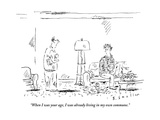 """""""When I was your age, I was already living in my own commune."""" - New Yorker Cartoon Premium Giclee Print by Barbara Smaller"""