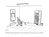 """And that, ladies and gentlemen, is the switch that turns the government o"" - New Yorker Cartoon Premium Giclee Print by Jason Patterson"