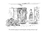 """""""I've decided to purge our material goods, starting with your crap."""" - New Yorker Cartoon Premium Giclee Print by Barbara Smaller"""