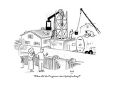 """When did the Fergusons start hydrofracking"" - New Yorker Cartoon Premium Giclee Print by Bob Eckstein"