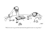 """Well, the sooner we get all this lead turned into gold, the sooner we can"" - New Yorker Cartoon Premium Giclee Print by Edward Steed"