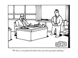 """We have a new financial model where you don't get paid anything."" - New Yorker Cartoon Giclee Print by Bruce Eric Kaplan"