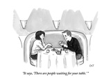 """It says, 'There are people waiting for your table.' "" - New Yorker Cartoon Premium Giclee Print by Carolita Johnson"
