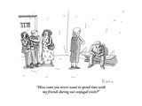 """How come you never want to spend time with my friends during our conjugal"" - New Yorker Cartoon Premium Giclee Print by Zachary Kanin"