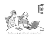 """I sure hope we can sign up for health care before we die of natural cause - New Yorker Cartoon Premium Giclee Print by Robert Leighton"