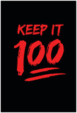 Keep It 100 Prints