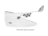 """I don't know who you are anymore."" - New Yorker Cartoon Premium Giclee Print by Kaamran Hafeez"