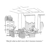 """And, for what we don't cover, there's insurance insurance."" - New Yorker Cartoon Premium Giclee Print by Jack Ziegler"
