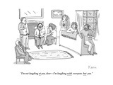 """I'm not laughing at you, dearI'm laughing with everyone but you."" - New Yorker Cartoon Premium Giclee Print by Zachary Kanin"