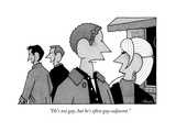"""He's not gay, but he's often gay-adjacent."" - New Yorker Cartoon Premium Giclee Print by William Haefeli"