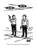 """This is where we practice our warning shots."" - New Yorker Cartoon Premium Giclee Print by Drew Dernavich"