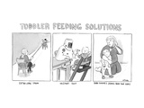 (Various ways to feed a toddler without getting messy - Toddler Feeding So - New Yorker Cartoon Premium Giclee Print by Emily Flake