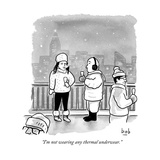 """I'm not wearing any thermal underwear."" - New Yorker Cartoon Premium Giclee Print by Bob Eckstein"