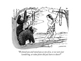 """We found you and raised you as one of us, so we were just wondering, at w"" - New Yorker Cartoon Premium Giclee Print by Joe Dator"