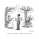 """Hold on, I'm not a Hatfield or a McCoyI'm from Brooklyn."" - New Yorker Cartoon Regular Giclee Print par Joe Dator"