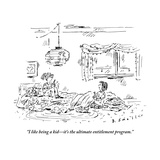 """I like being a kidit's the ultimate entitlement program."" - New Yorker Cartoon Premium Giclee Print by Barbara Smaller"