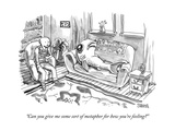 """Can you give me some sort of metaphor for how you're feeling"" - New Yorker Cartoon Premium Giclee Print by Shannon Wheeler"