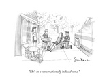 """She's in a conversationally induced coma."" - New Yorker Cartoon Premium Giclee Print"