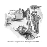 """All we know is it happened between the hours of 9 A.M. and 4 P.M."" - New Yorker Cartoon Premium Giclee Print by Benjamin Schwartz"