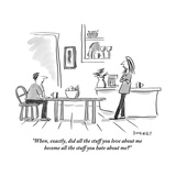 """When, exactly, did all the stuff you love about me become all the stuff y"" - New Yorker Cartoon Reproduction giclée Premium par Liza Donnelly"
