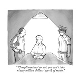 """ 'Complimentary' or not, you can't take ninety million dollars' worth of "" - New Yorker Cartoon Premium Giclee Print by Paul Noth"