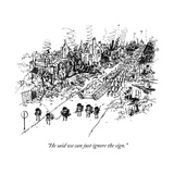 """He said we can just ignore the sign."" - New Yorker Cartoon Premium Giclee Print by Edward Steed"