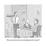 """Does your waitress have any identifying marks or tattoos"" - New Yorker Cartoon Premium Giclee Print by Kim Warp"