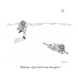 """Hold upI got sand in my shoe again."" - New Yorker Cartoon Regular Giclee Print by Zachary Kanin"