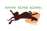 Never Sleep Alone Print by  Dog is Good