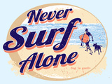 Never Surf Alone Plastic Sign by  Dog is Good