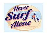 Never Surf Alone Prints by  Dog is Good
