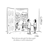 """""""You're the one who said, 'Let them watch the debates, it will be educati..."""" - Cartoon Premium Giclee Print by David Sipress"""