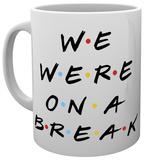 Friends We Were On A Break Mug Becher