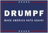 Drumpf Make America Hate Again Poster