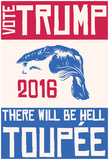Vote Trump Or Hell Toupee Posters