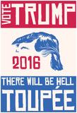 Vote Trump Or Hell Toupee Plakaty