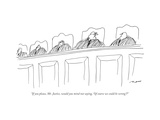 """If you please, Mr. Justice, would you mind not saying, 'Of course we coul..."" - New Yorker Cartoon Premium Giclee-trykk av Al Ross"