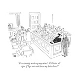"""I've already made up my mind. Will it be all right if I go out and have m..."" - New Yorker Cartoon Premium Giclee Print by Robert J. Day"