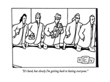 """It's hard, but slowly I'm getting back to hating everyone."" - New Yorker Cartoon Giclee Print by Bruce Eric Kaplan"