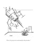 """First, let's get you nice and numb for this procedure."" - New Yorker Cartoon Premium Giclee Print by Tom Cheney"