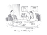 """The surgery's about $2500, with parts."" - Cartoon Premium Giclee Print by Bernard Schoenbaum"