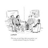 """""""I'm sorry, we can't have that conversationÑwe recently initiated Trump-fr..."""" - Cartoon Premium Giclee Print by David Sipress"""